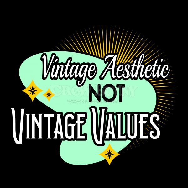 Vintage Aeshetic NOT vintage values.